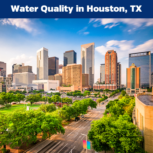 "Image of downtown Houston, Tx with heading that reads, ""Water Quality in Houston, TX"""